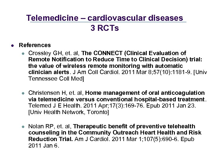 Telemedicine – cardiovascular diseases 3 RCTs l References l Crossley GH, et. al, The