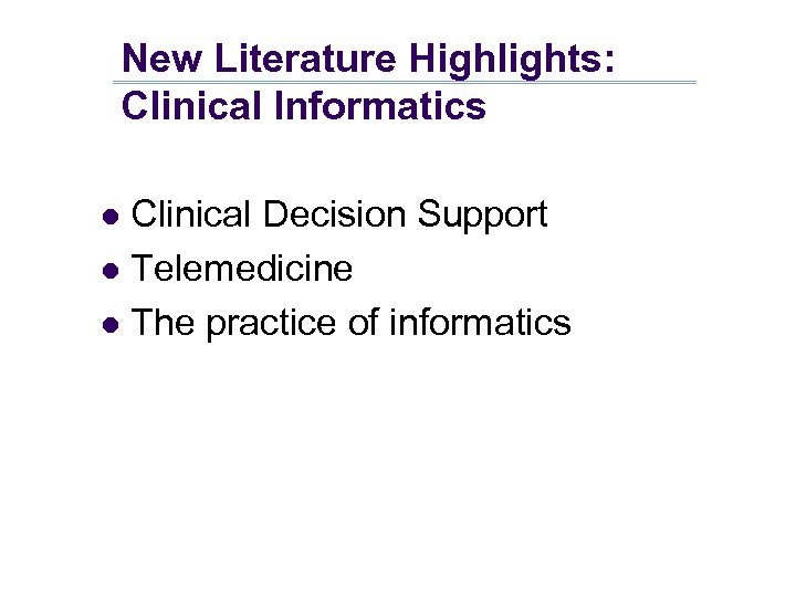 New Literature Highlights: Clinical Informatics Clinical Decision Support l Telemedicine l The practice of