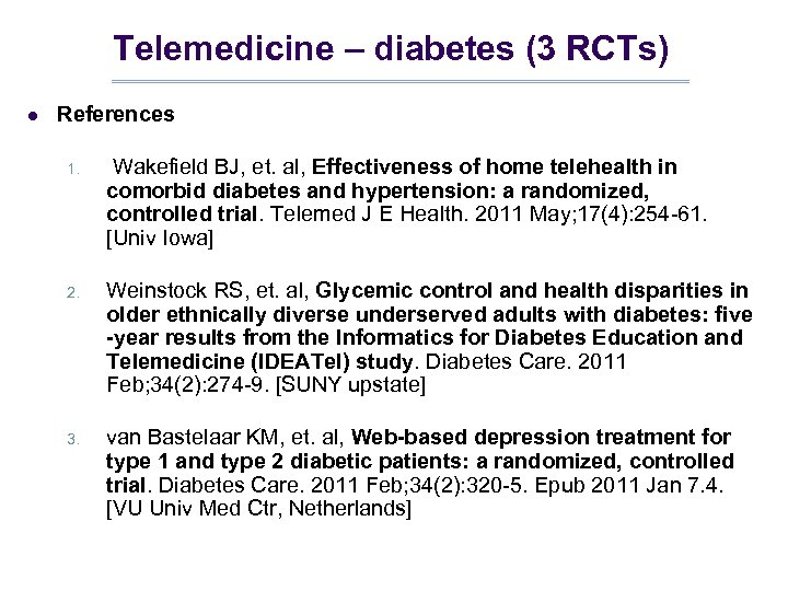 Telemedicine – diabetes (3 RCTs) l References 1. Wakefield BJ, et. al, Effectiveness of