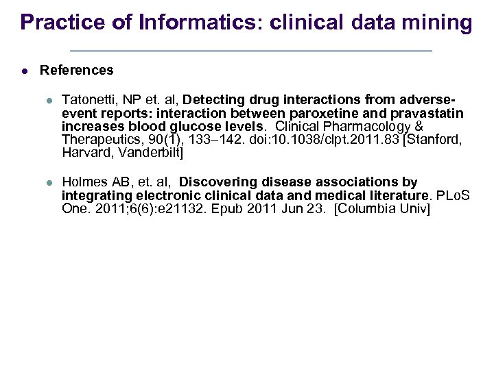 Practice of Informatics: clinical data mining l References l Tatonetti, NP et. al, Detecting