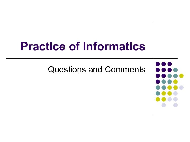 Practice of Informatics Questions and Comments