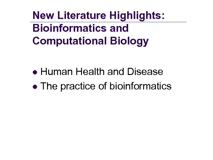 New Literature Highlights: Bioinformatics and Computational Biology Human Health and Disease l The practice
