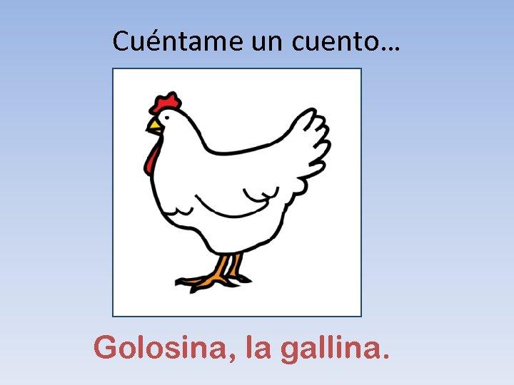 Cuéntame un cuento… Golosina, la gallina.
