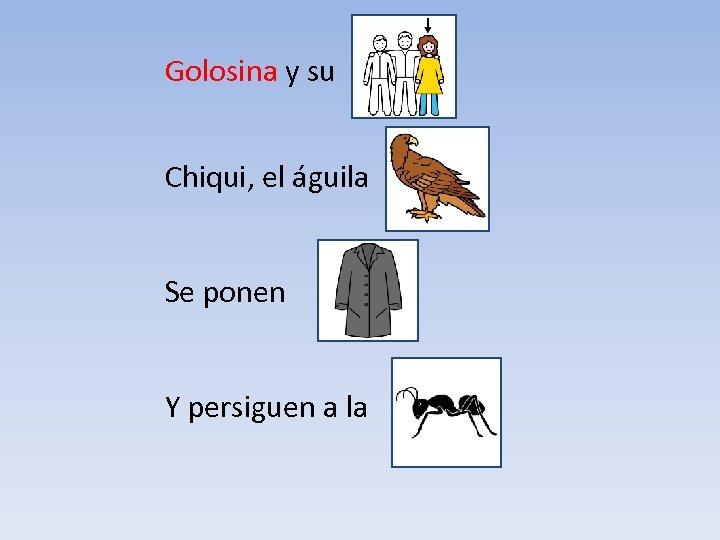 Golosina y su Chiqui, el águila Se ponen Y persiguen a la