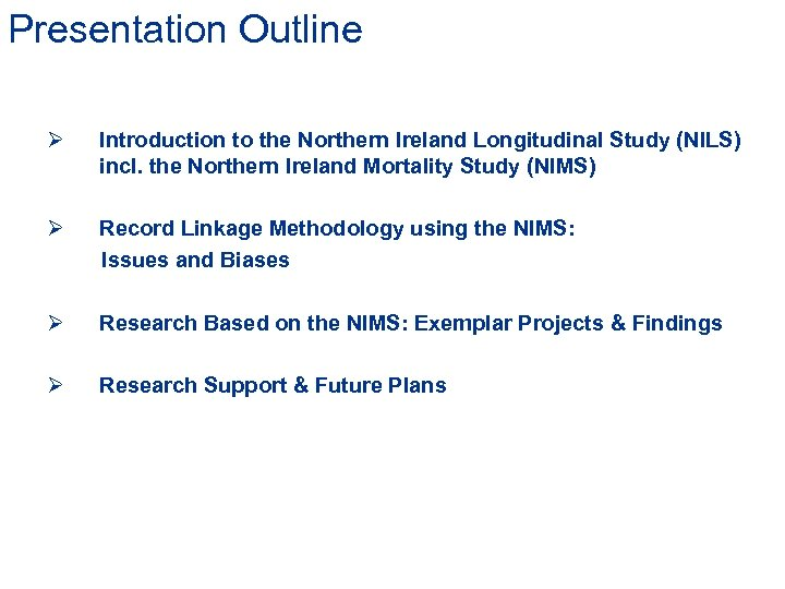 Presentation Outline Ø Introduction to the Northern Ireland Longitudinal Study (NILS) incl. the Northern