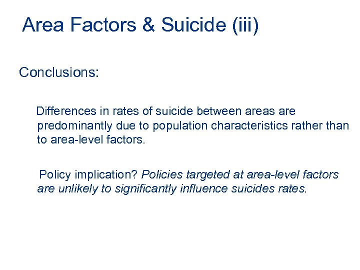 Area Factors & Suicide (iii) Conclusions: Differences in rates of suicide between areas are