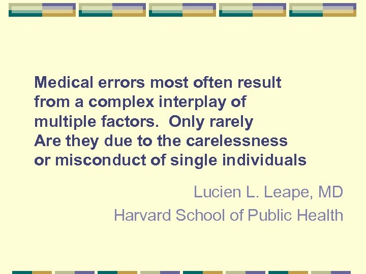 Medical errors most often result from a complex interplay of multiple factors. Only rarely