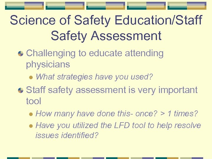 Science of Safety Education/Staff Safety Assessment Challenging to educate attending physicians l What strategies