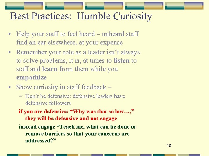Best Practices: Humble Curiosity • Help your staff to feel heard – unheard staff