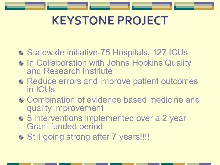 KEYSTONE PROJECT Statewide initiative-75 Hospitals, 127 ICUs In Collaboration with Johns Hopkins'Quality and Research