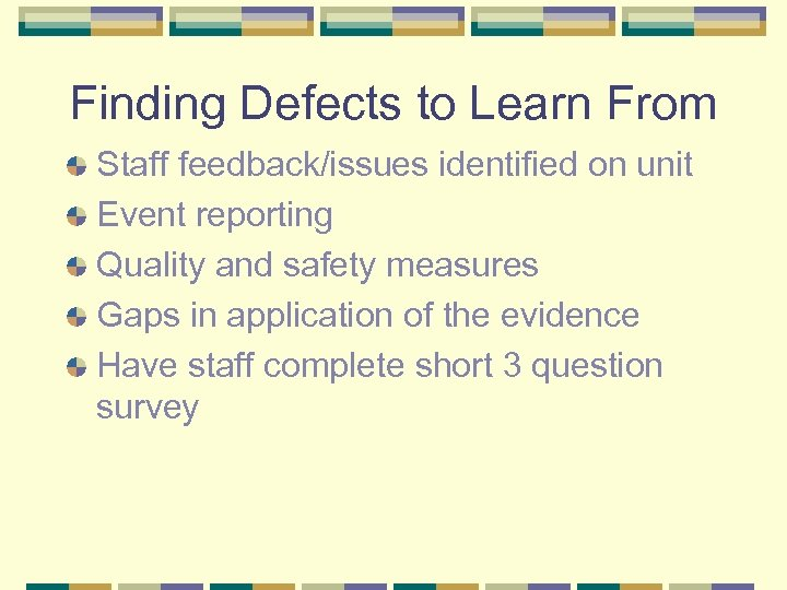 Finding Defects to Learn From Staff feedback/issues identified on unit Event reporting Quality and