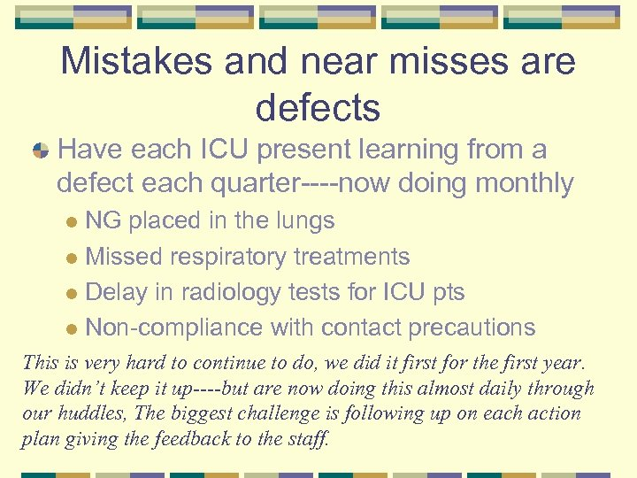 Mistakes and near misses are defects Have each ICU present learning from a defect