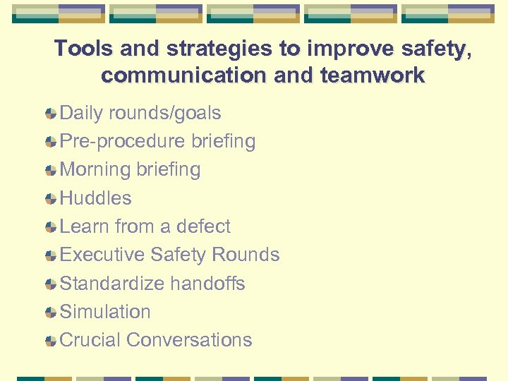 Tools and strategies to improve safety, communication and teamwork Daily rounds/goals Pre-procedure briefing Morning