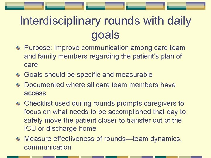 Interdisciplinary rounds with daily goals Purpose: Improve communication among care team and family members