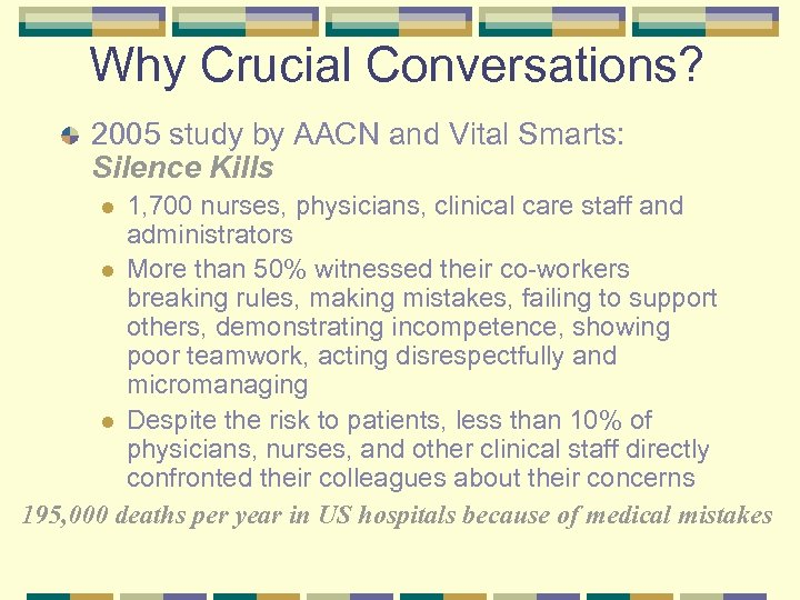 Why Crucial Conversations? 2005 study by AACN and Vital Smarts: Silence Kills 1, 700