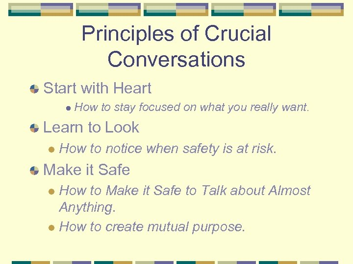Principles of Crucial Conversations Start with Heart l How to stay focused on what