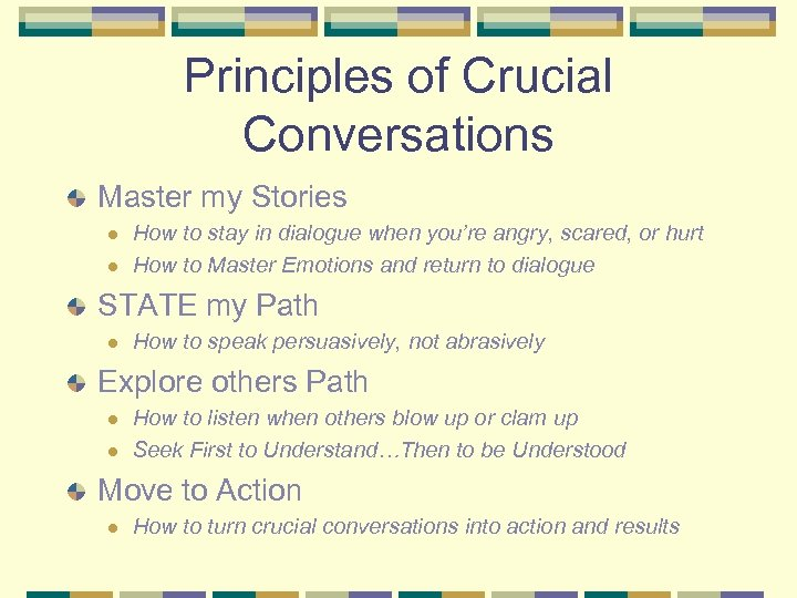 Principles of Crucial Conversations Master my Stories l l How to stay in dialogue