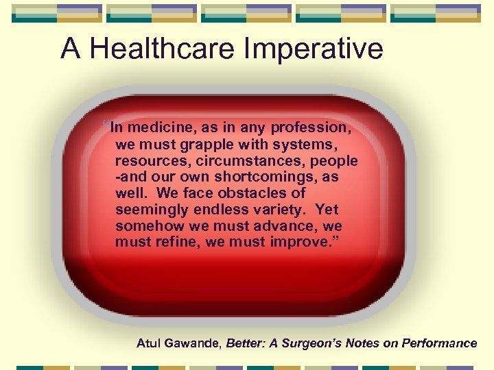 """A Healthcare Imperative """"In medicine, as in any profession, we must grapple with systems,"""