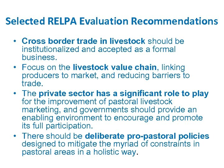 Selected RELPA Evaluation Recommendations • Cross border trade in livestock should be institutionalized and