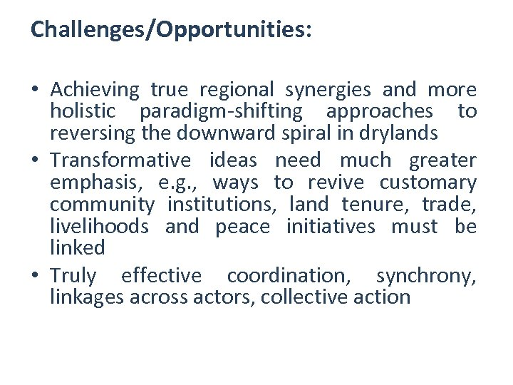 Challenges/Opportunities: • Achieving true regional synergies and more holistic paradigm-shifting approaches to reversing the