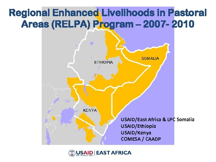 Regional Enhanced Livelihoods in Pastoral Areas (RELPA) Program – 2007 - 2010 USAID/East Africa