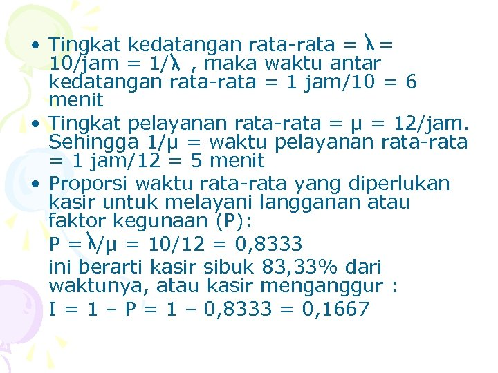 • Tingkat kedatangan rata-rata = = 10/jam = 1/ , maka waktu antar