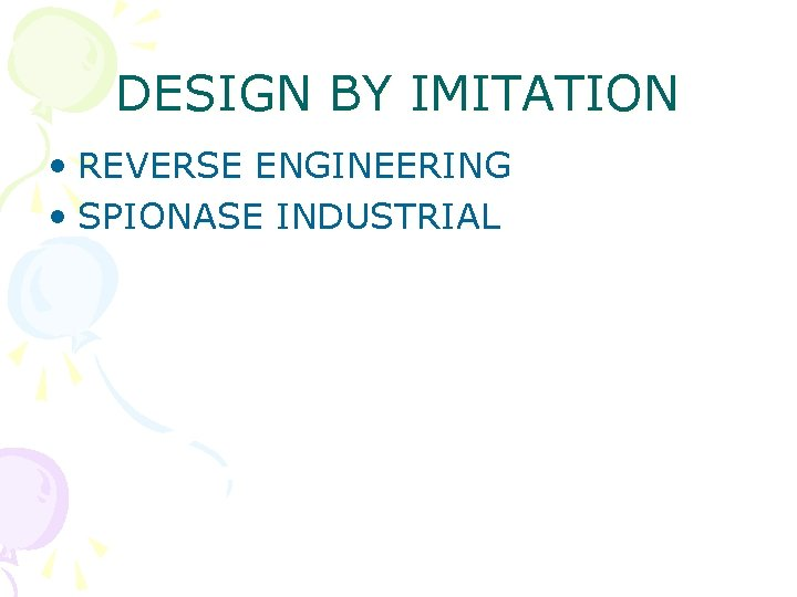DESIGN BY IMITATION • REVERSE ENGINEERING • SPIONASE INDUSTRIAL
