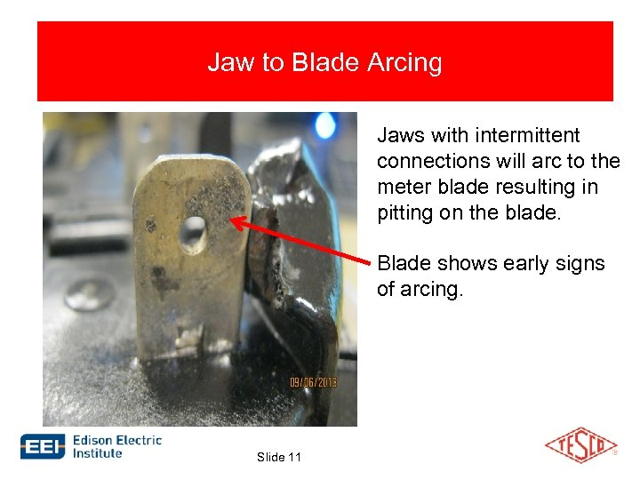 Jaw to Blade Arcing Jaws with intermittent connections will arc to the meter blade