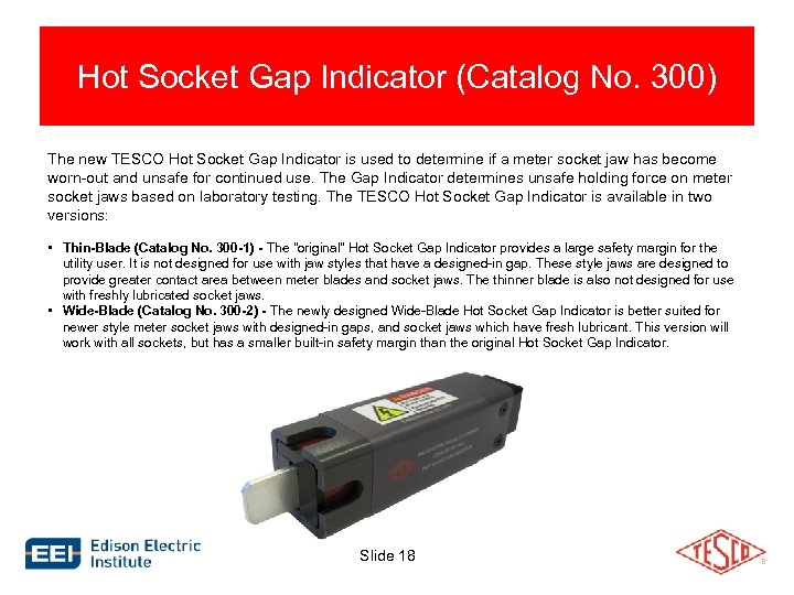 Hot Socket Gap Indicator (Catalog No. 300) The new TESCO Hot Socket Gap Indicator
