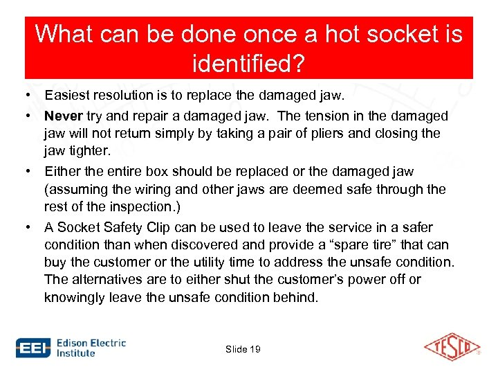 What can be done once a hot socket is identified? • Easiest resolution is