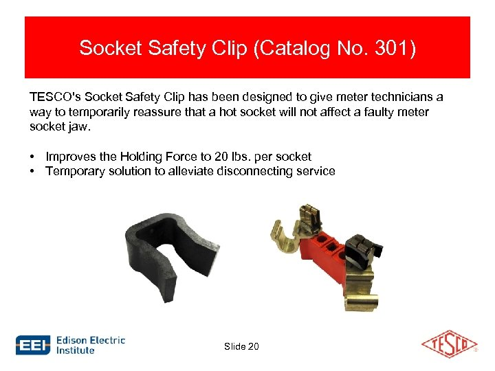 Socket Safety Clip (Catalog No. 301) TESCO's Socket Safety Clip has been designed to