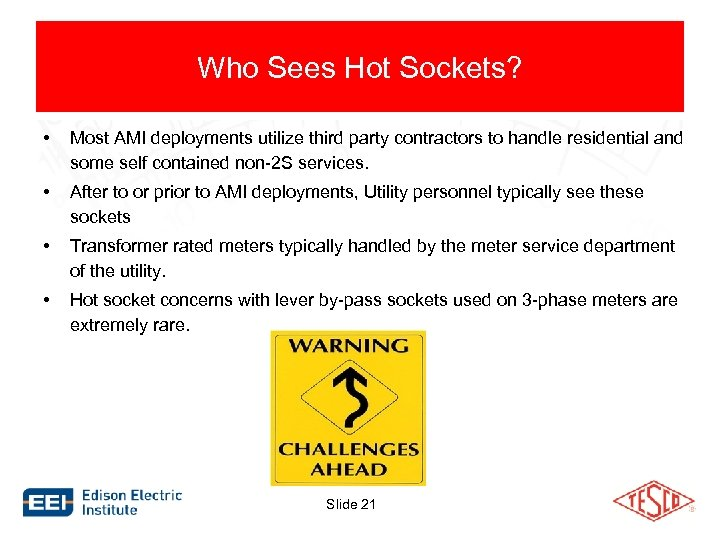 Who Sees Hot Sockets? • Most AMI deployments utilize third party contractors to handle