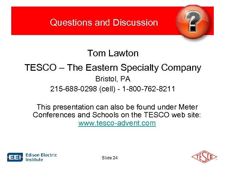 Questions and Discussion Tom Lawton TESCO – The Eastern Specialty Company Bristol, PA