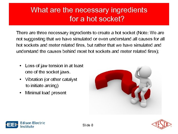 What are the necessary ingredients for a hot socket? There are three necessary ingredients