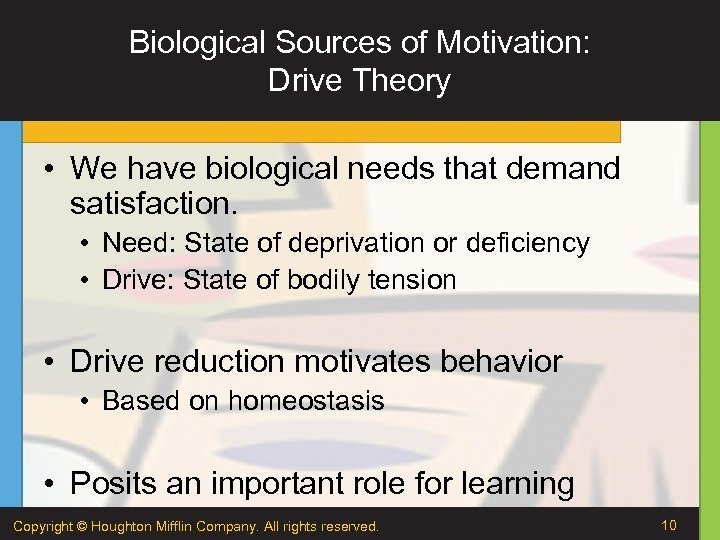 Biological Sources of Motivation: Drive Theory • We have biological needs that demand satisfaction.