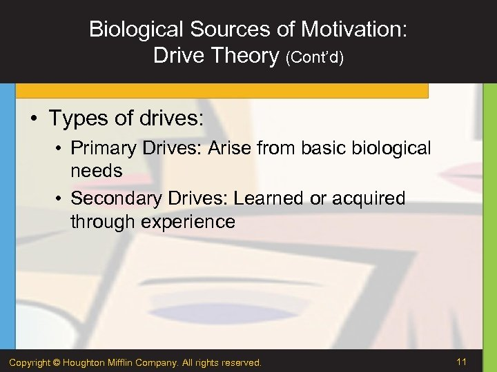 Biological Sources of Motivation: Drive Theory (Cont'd) • Types of drives: • Primary Drives: