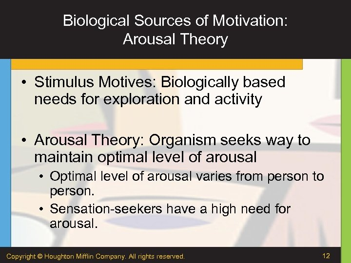 Biological Sources of Motivation: Arousal Theory • Stimulus Motives: Biologically based needs for exploration