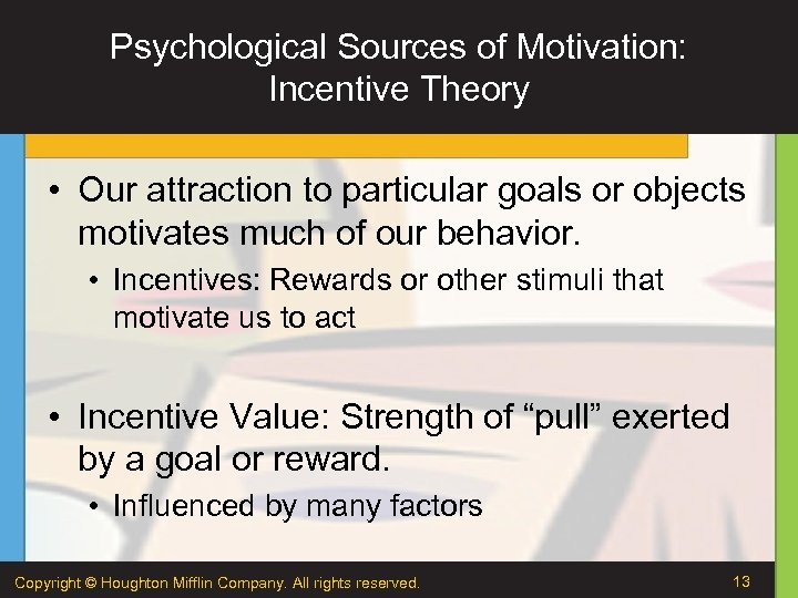 Psychological Sources of Motivation: Incentive Theory • Our attraction to particular goals or objects
