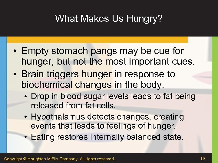 What Makes Us Hungry? • Empty stomach pangs may be cue for hunger, but