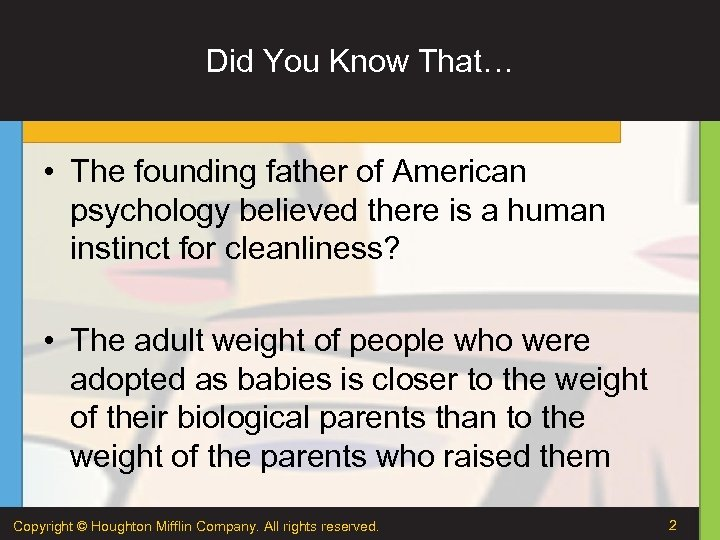Did You Know That… • The founding father of American psychology believed there is