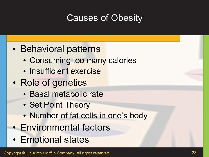Causes of Obesity • Behavioral patterns • Consuming too many calories • Insufficient exercise