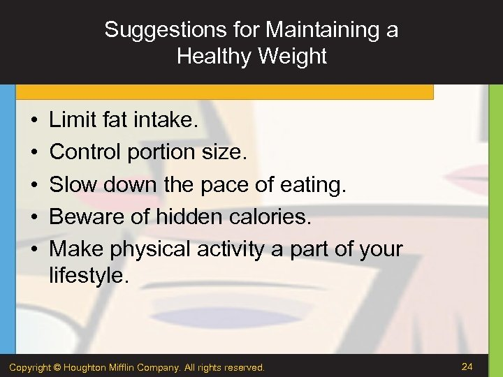 Suggestions for Maintaining a Healthy Weight • • • Limit fat intake. Control portion