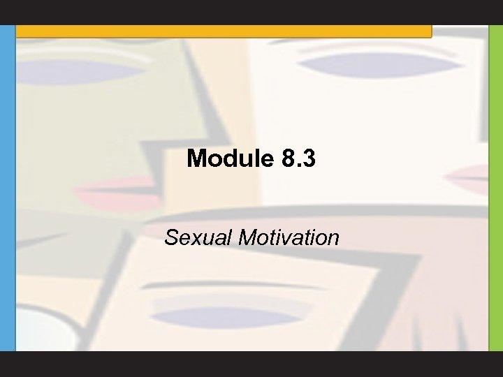 Module 8. 3 Sexual Motivation