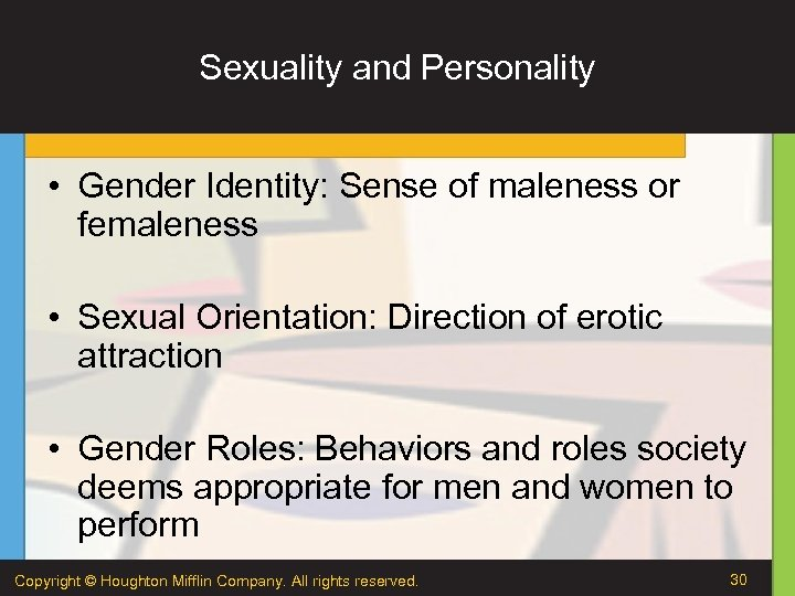 Sexuality and Personality • Gender Identity: Sense of maleness or femaleness • Sexual Orientation: