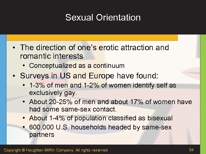 Sexual Orientation • The direction of one's erotic attraction and romantic interests • Conceptualized