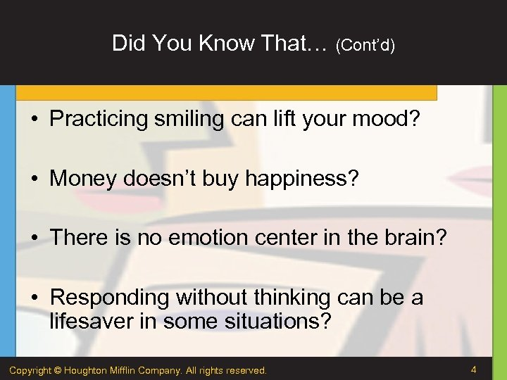 Did You Know That… (Cont'd) • Practicing smiling can lift your mood? • Money