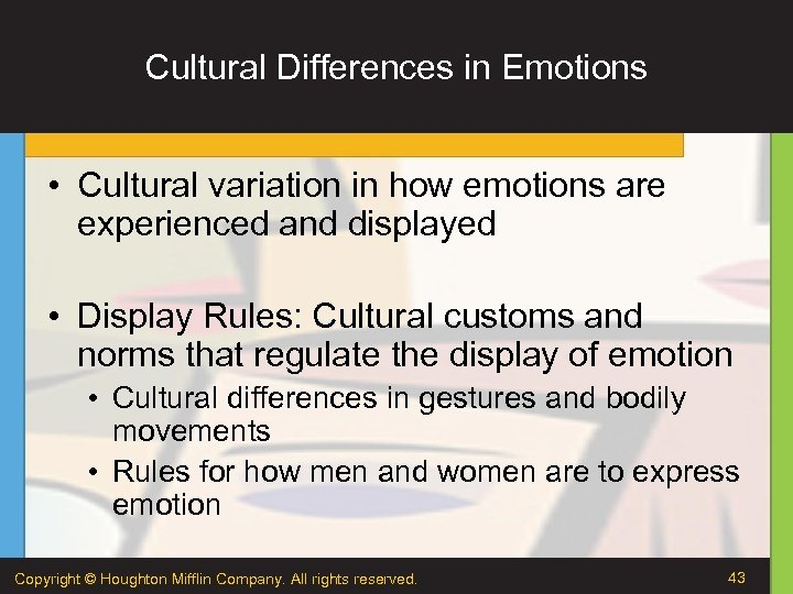 Cultural Differences in Emotions • Cultural variation in how emotions are experienced and displayed