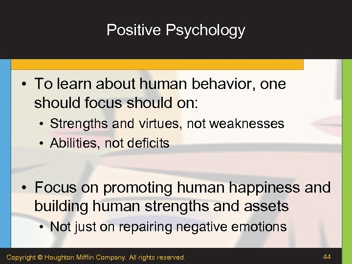 Positive Psychology • To learn about human behavior, one should focus should on: •