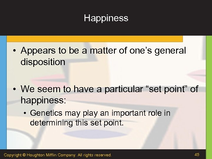 Happiness • Appears to be a matter of one's general disposition • We seem