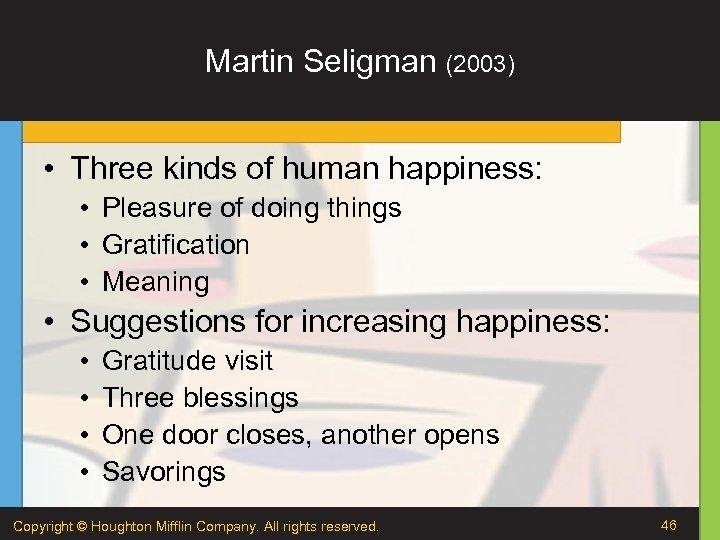 Martin Seligman (2003) • Three kinds of human happiness: • Pleasure of doing things